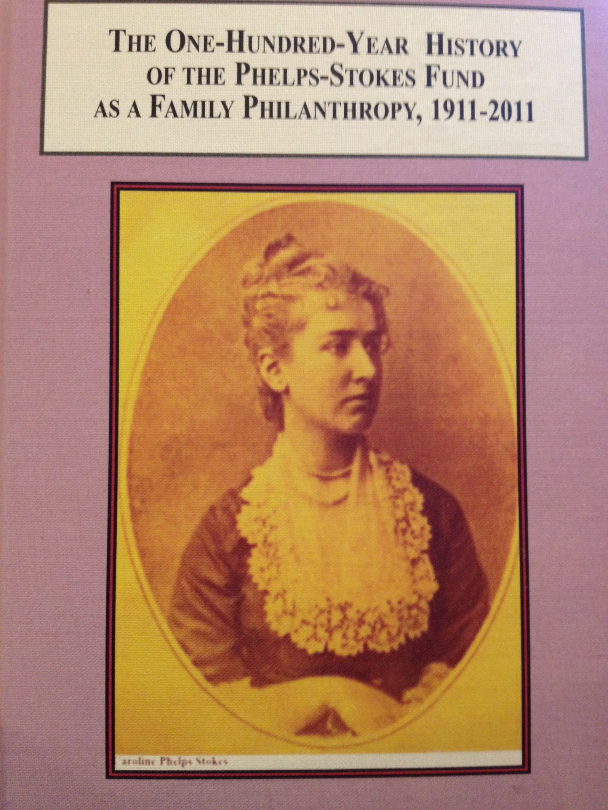 One-hundred-Year History of the Phelps-Stokes Fund As a Family Philanthropy: New Book